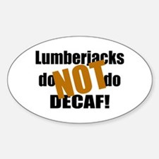 Lumberjacks Don't Do Decaf Oval Decal