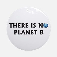 There Is No Planet B Ornament (Round)