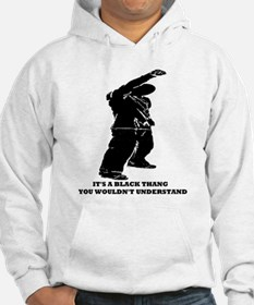 Its a Black Thang Hoodie