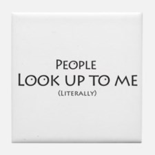 People Look Up to Me Tile Coaster