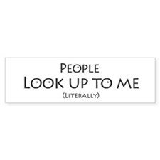 People Look Up to Me Bumper Bumper Sticker