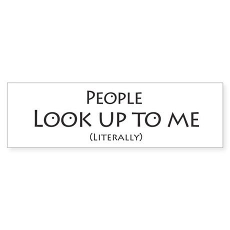People Look Up to Me Bumper Sticker