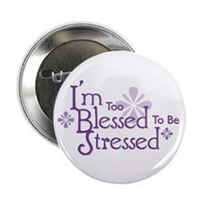 "I'm Too Blessed To Be Stresse 2.25"" Button (10 pac"