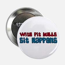 """With Pit Bulls... Sit Happens 2.25"""" Button"""