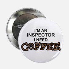 """Inspector Need Coffee 2.25"""" Button"""