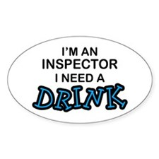 Inspector Need a Drink Oval Decal