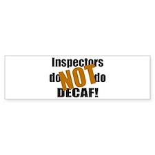 Inspectors Don't Do Decaf Bumper Bumper Sticker