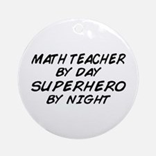 Math Teacher Superhero Ornament (Round)