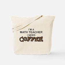 Math Teacher Need Coffee Tote Bag