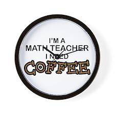 Math Teacher Need Coffee Wall Clock