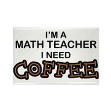 Math Teacher Need Coffee Rectangle Magnet