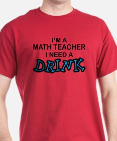Math Teacher Need a Drink T-Shirt