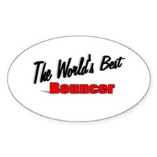 """""""The World's Best Bouncer"""" Oval Decal"""