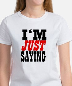 Funny Just saying Tee