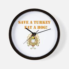 save a turkey eat a hog Wall Clock