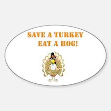 save a turkey eat a hog Oval Decal