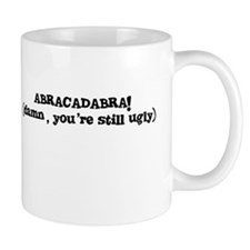 ABRACADABRA! (damn, you're still ugly) Mug