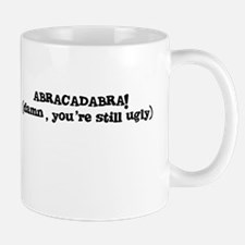 ABRACADABRA! (damn, you're still ugly) Mug