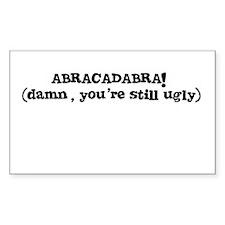 ABRACADABRA! (damn, you're still ugly) Decal