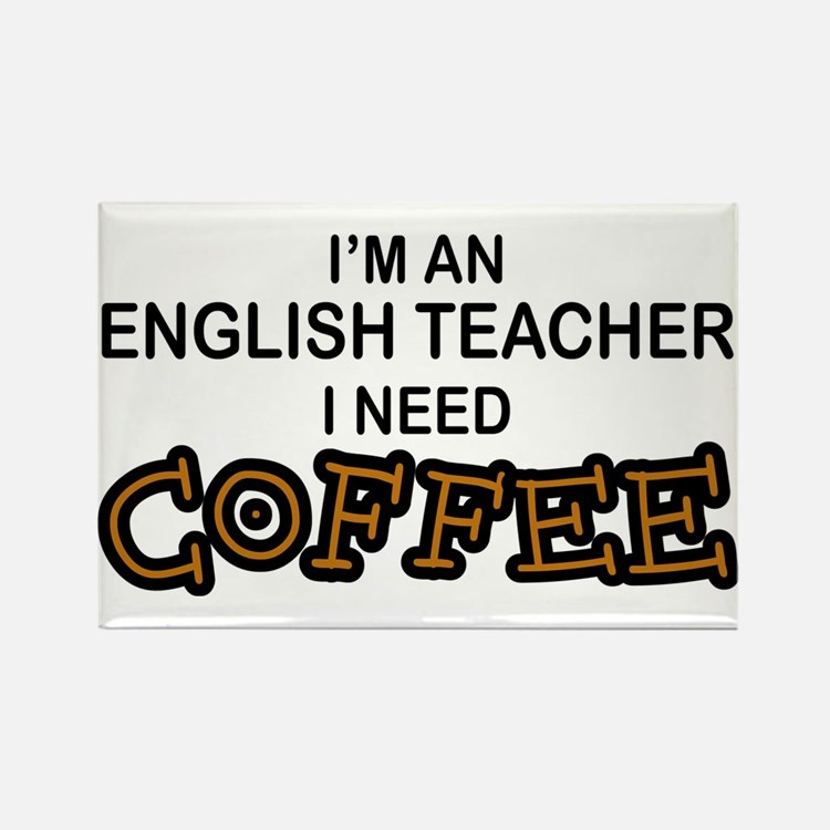 English Teacher Need Coffee Rectangle Magnet