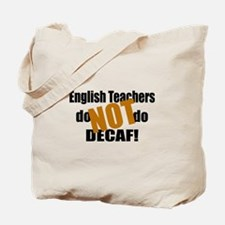 English Teachers Don't Do Decaf Tote Bag