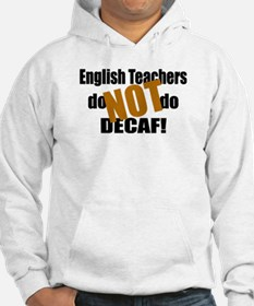 English Teachers Don't Do Decaf Hoodie