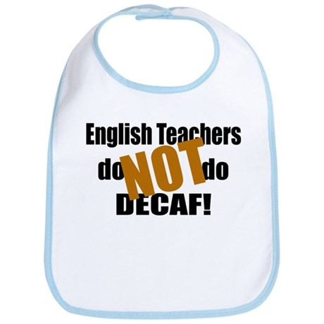 English Teachers Don't Do Decaf Bib