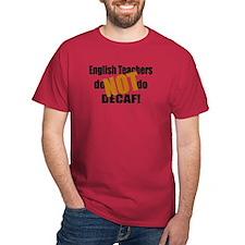 English Teachers Don't Do Decaf T-Shirt