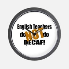 English Teachers Don't Do Decaf Wall Clock