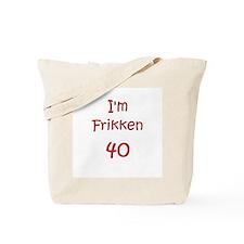 I'm Frikken 40 Tote Bag
