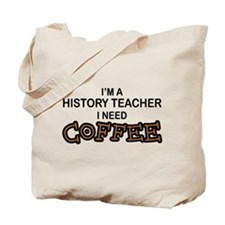 History Teacher Need Coffee Tote Bag