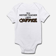 History Teacher Need Coffee Infant Bodysuit