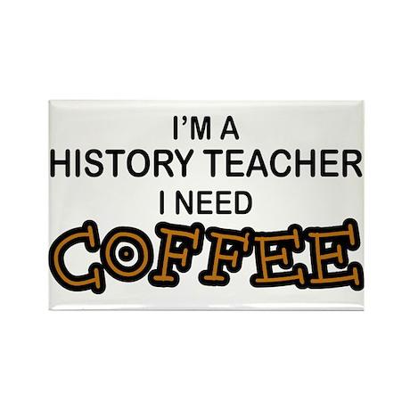 History Teacher Need Coffee Rectangle Magnet