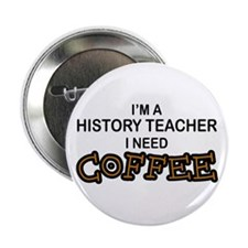 "History Teacher Need Coffee 2.25"" Button"