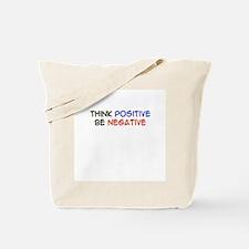 """Think Postive, Be Negative"" Tote Bag"