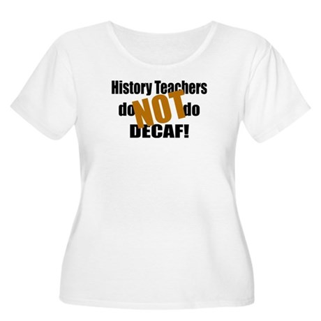 History Teacher Don't Do Decaf Women's Plus Size S