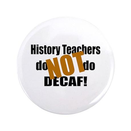 "History Teacher Don't Do Decaf 3.5"" Button"