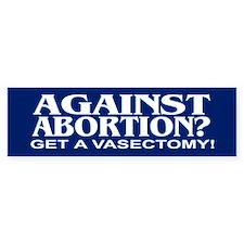 AGAINST ABORTION? Bumper Bumper Bumper Sticker