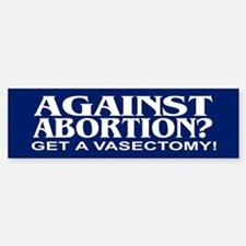 AGAINST ABORTION? Bumper Bumper Bumper Sticker