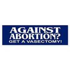 AGAINST ABORTION? Bumper Bumper Sticker