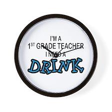 1st Grade Teacher Need Drink Wall Clock