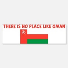 THERE IS NO PLACE LIKE OMAN Bumper Bumper Bumper Sticker