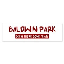 Baldwin Park (been there) Bumper Bumper Sticker