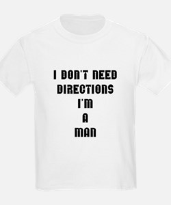 """I don't need directions, I'm a man"" T-Shirt"