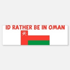 ID RATHER BE IN OMAN Bumper Bumper Bumper Sticker