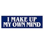 I MAKE UP MY OWN MIND Bumper Sticker