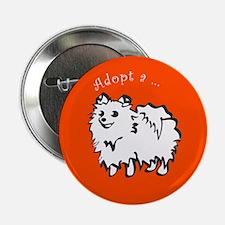 "Adopt a Pomeranian 2.25"" Button"