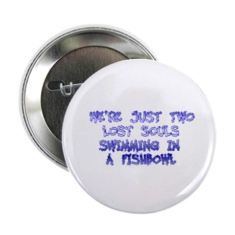 "Two Lost Souls Swimming in a 2.25"" Button"