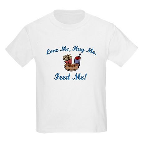 Love Me, Hug Me, Feed Me! Kids Light T-Shirt