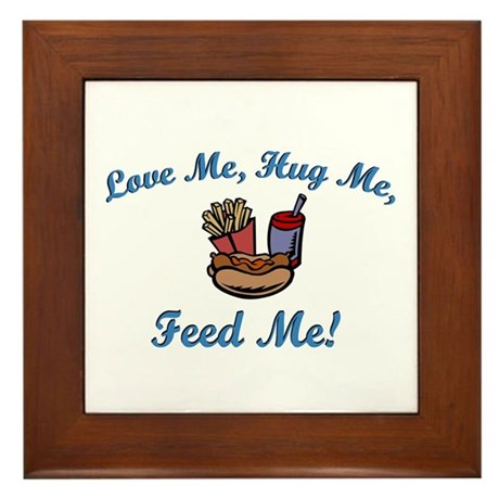 Love Me, Hug Me, Feed Me! Framed Tile